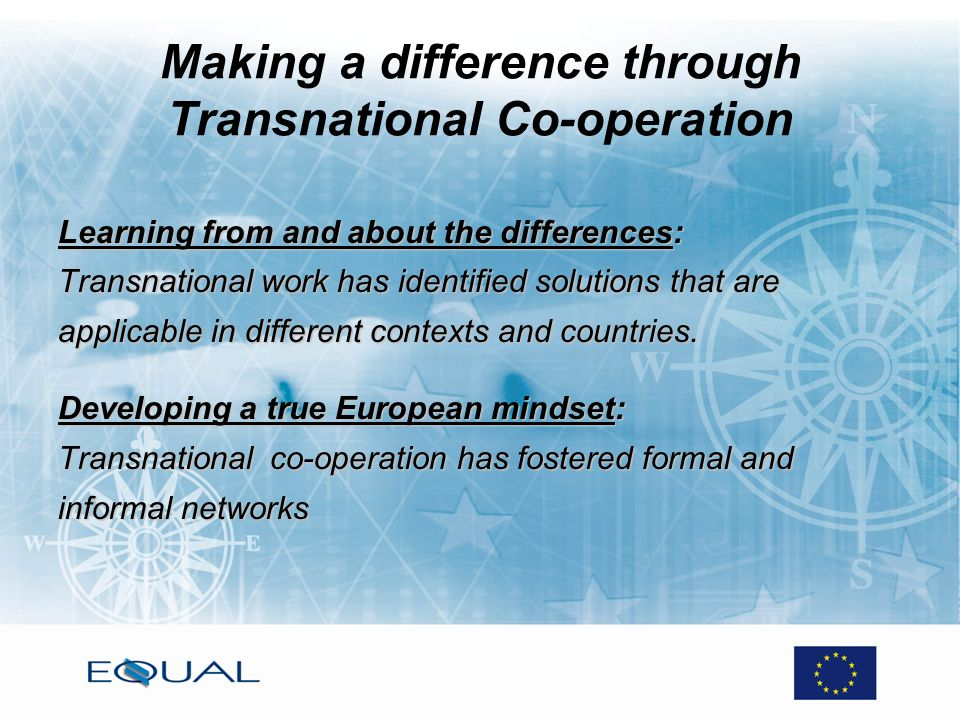 Making a difference through Transnational Co-operation Learning from and about the differences: Transnational work has identified solutions that are a