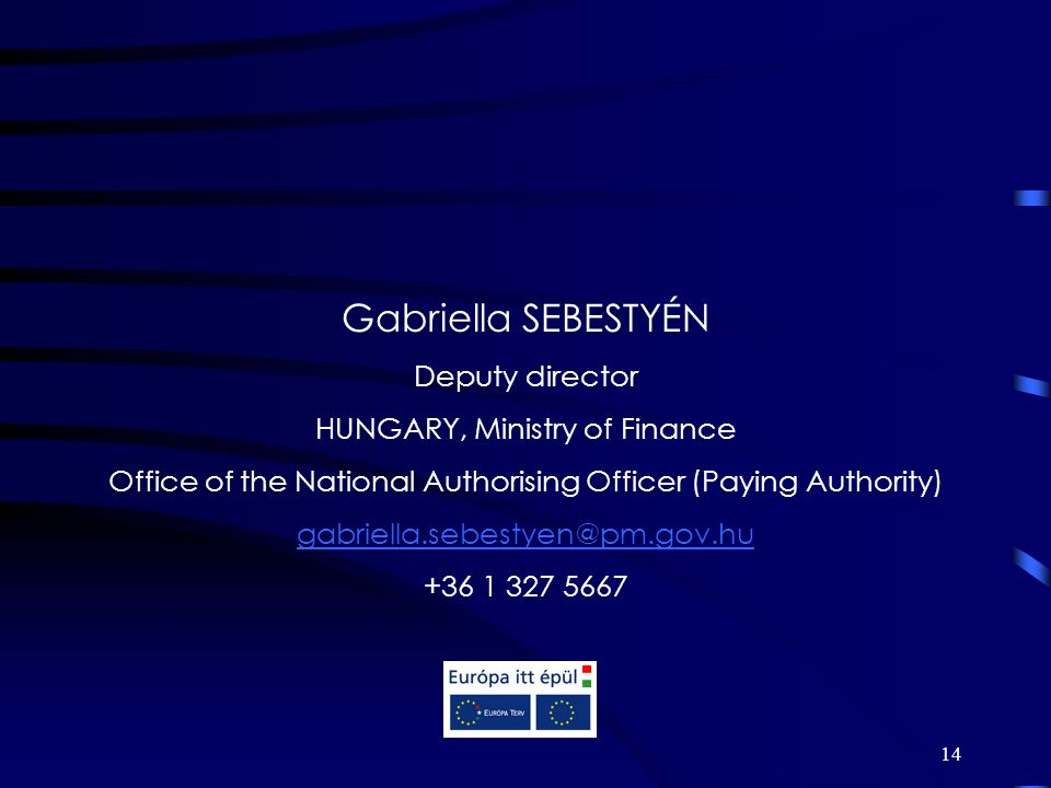 14 Gabriella SEBESTYÉN Deputy director HUNGARY, Ministry of Finance Office of the National Authorising Officer (Paying Authority)