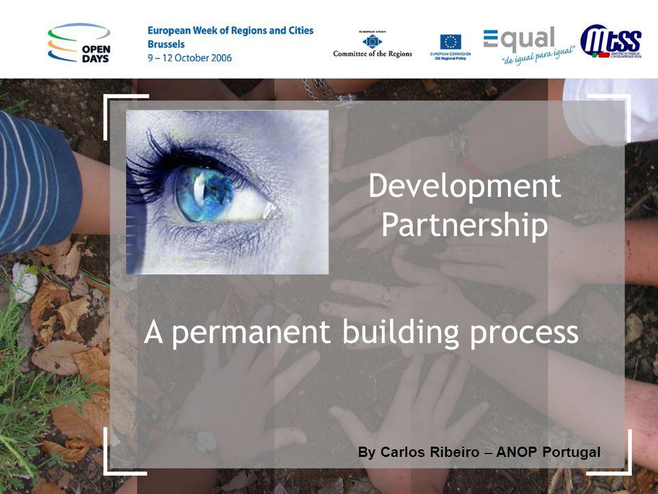 Development Partnership By Carlos Ribeiro – ANOP Portugal A permanent building process