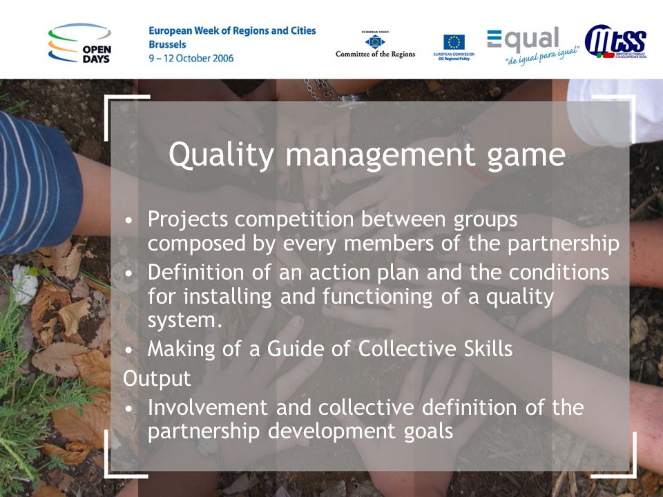 Quality management game Projects competition between groups composed by every members of the partnership Definition of an action plan and the conditions for installing and functioning of a quality system.
