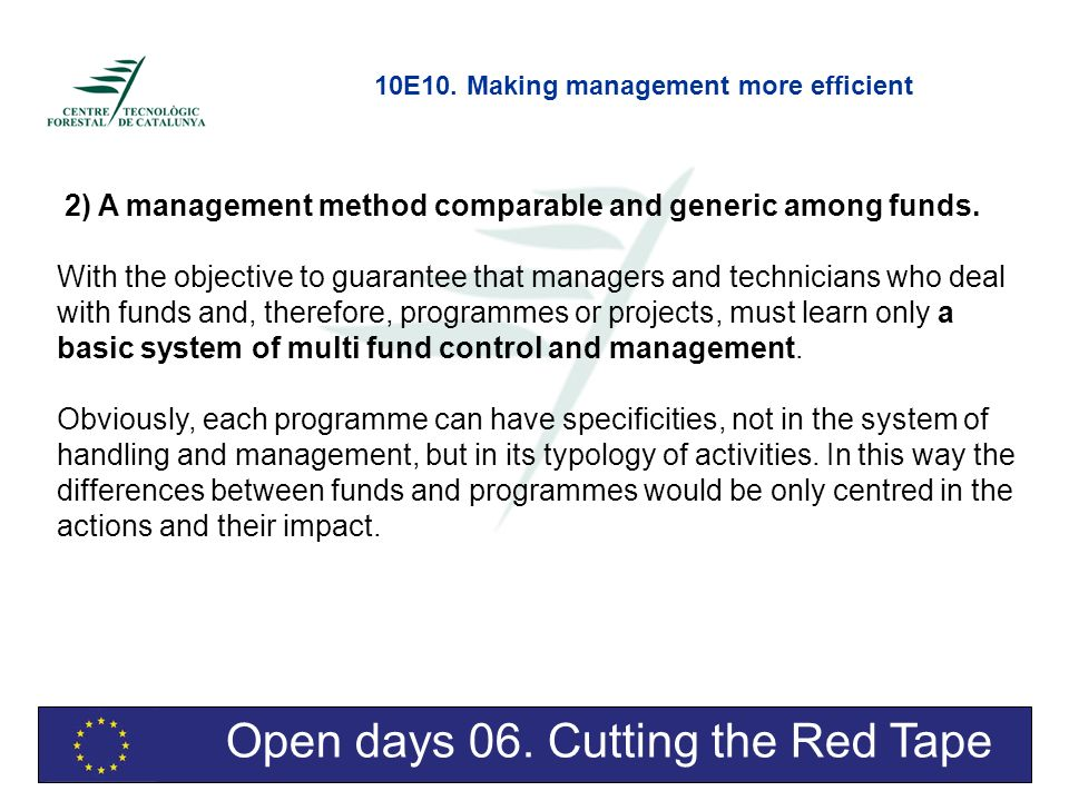 Open days 06. Cutting the Red Tape 2) A management method comparable and generic among funds. With the objective to guarantee that managers and techni