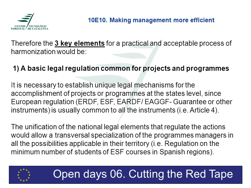 Open days 06. Cutting the Red Tape Therefore the 3 key elements for a practical and acceptable process of harmonization would be: 1) A basic legal reg
