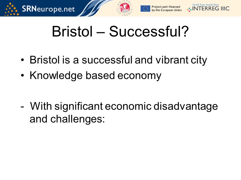 Bristol is a successful and vibrant city Knowledge based economy - With significant economic disadvantage and challenges: Bristol – Successful