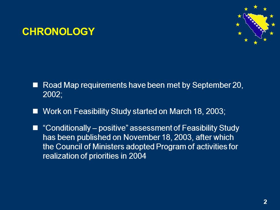 2 Road Map requirements have been met by September 20, 2002; Work on Feasibility Study started on March 18, 2003; Conditionally – positive assessment of Feasibility Study has been published on November 18, 2003, after which the Council of Ministers adopted Program of activities for realization of priorities in 2004 CHRONOLOGY 2