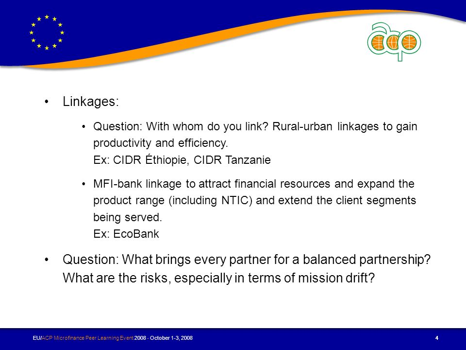 EU/ACP Microfinance Peer Learning Event October 1-3, Linkages: Question: With whom do you link.