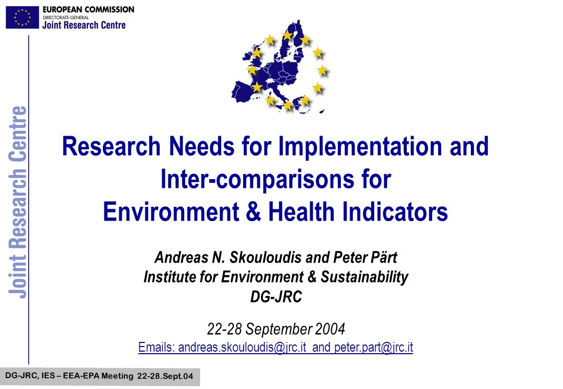 DG-JRC, IES – EEA-EPA Meeting Sept.04 Research Needs for Implementation and Inter-comparisons for Environment & Health Indicators Andreas N.