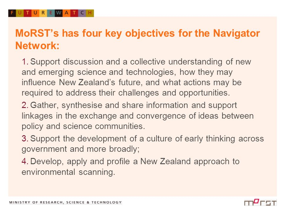 MoRSTs has four key objectives for the Navigator Network: 1.Support discussion and a collective understanding of new and emerging science and technolo