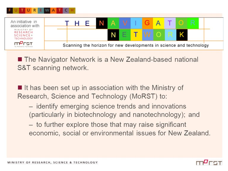 The project brings together individuals and organisations from the science and policy communities with insights into the dynamics of emerging science, technology and social change, both globally and in New Zealand.