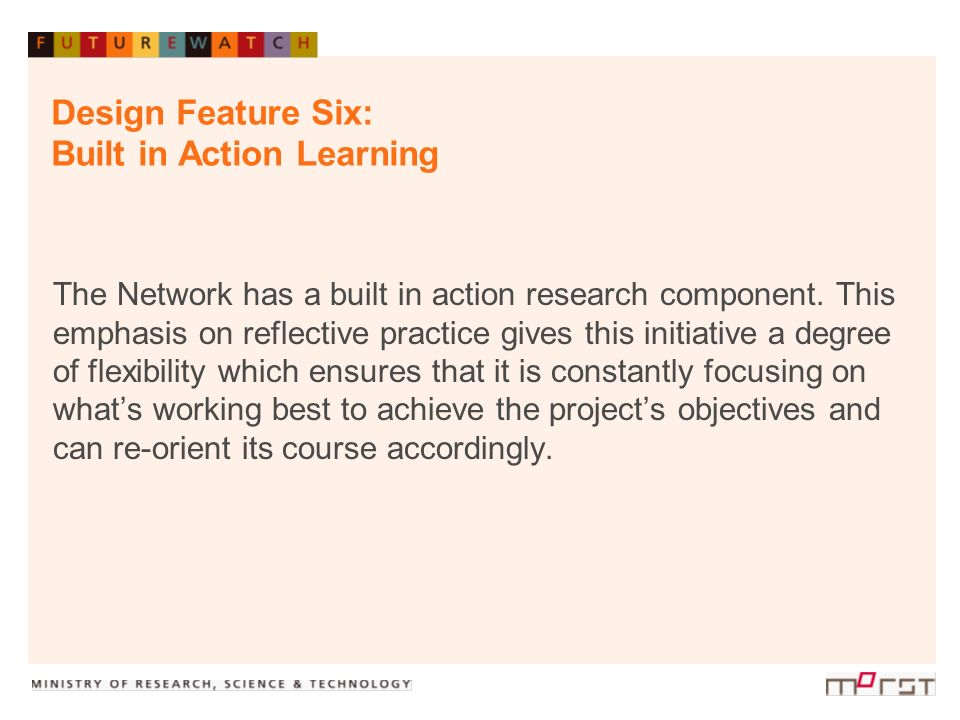 Design Feature Six: Built in Action Learning The Network has a built in action research component. This emphasis on reflective practice gives this ini