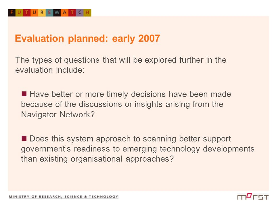 Evaluation planned: early 2007 The types of questions that will be explored further in the evaluation include: Have better or more timely decisions ha