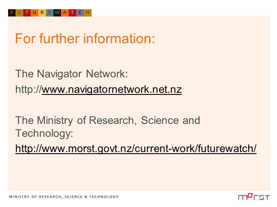 For further information: The Navigator Network: http://www.navigatornetwork.net.nzwww.navigatornetwork.net.nz The Ministry of Research, Science and Te