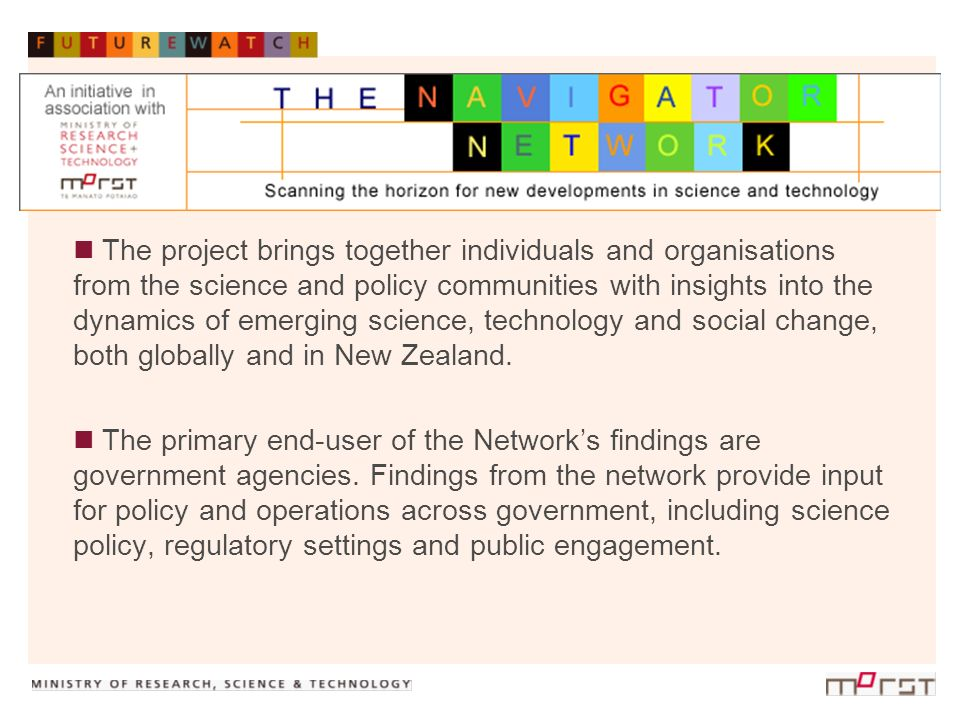 Design Feature One: A New Zealand-centric strategic focus While the scope of the Navigator Network broadly encompasses biotechnology and nanotechnology, areas of strategic focus for the New Zealand context have been selected.