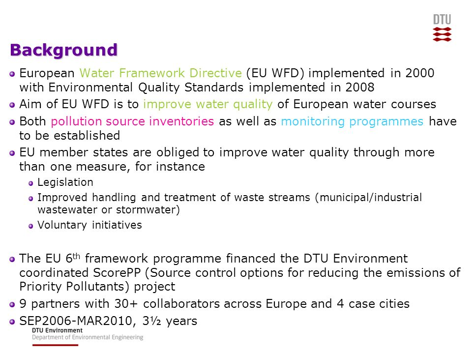 Background European Water Framework Directive (EU WFD) implemented in 2000 with Environmental Quality Standards implemented in 2008 Aim of EU WFD is t