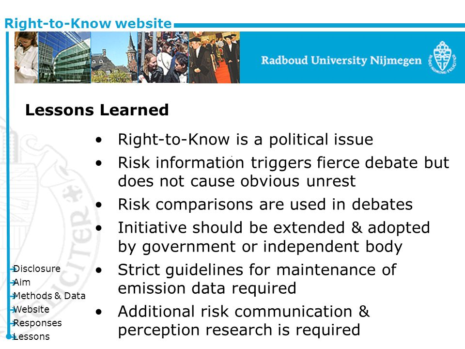 è Disclosure è Aim è Methods & Data è Website è Responses è Lessons Right-to-Know website Lessons Learned Right-to-Know is a political issue Risk information triggers fierce debate but does not cause obvious unrest Risk comparisons are used in debates Initiative should be extended & adopted by government or independent body Strict guidelines for maintenance of emission data required Additional risk communication & perception research is required