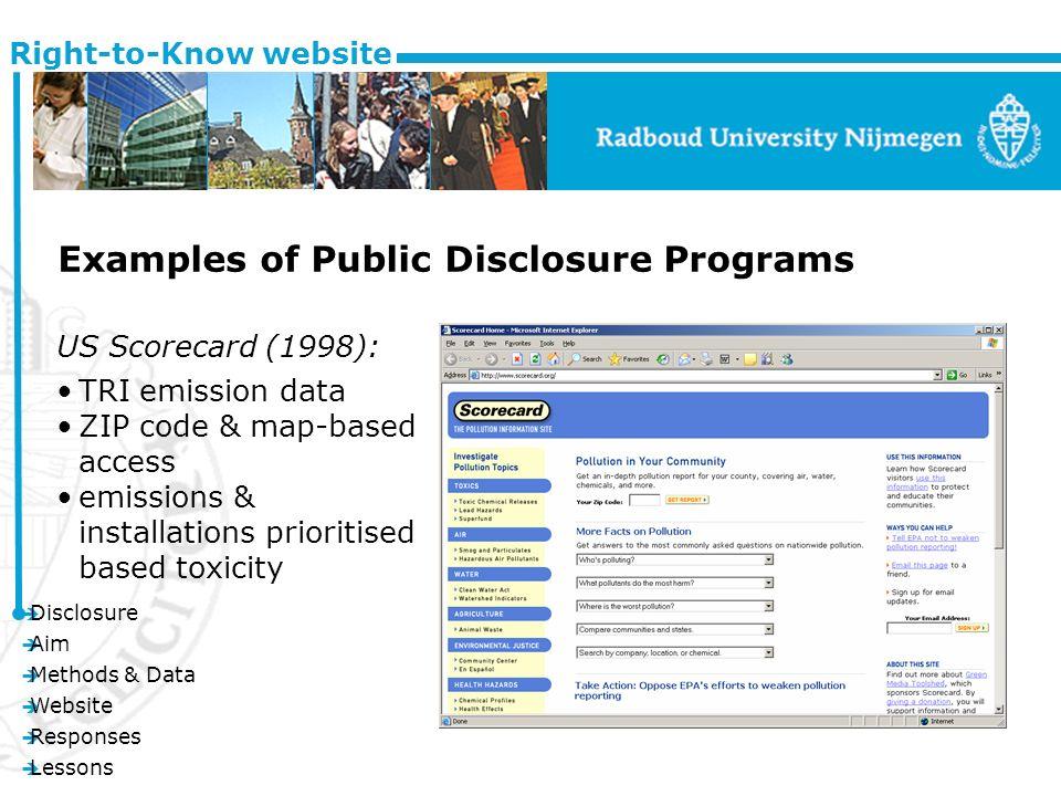 è Disclosure è Aim è Methods & Data è Website è Responses è Lessons Right-to-Know website Examples of Public Disclosure Programs US Scorecard (1998): TRI emission data ZIP code & map-based access emissions & installations prioritised based toxicity