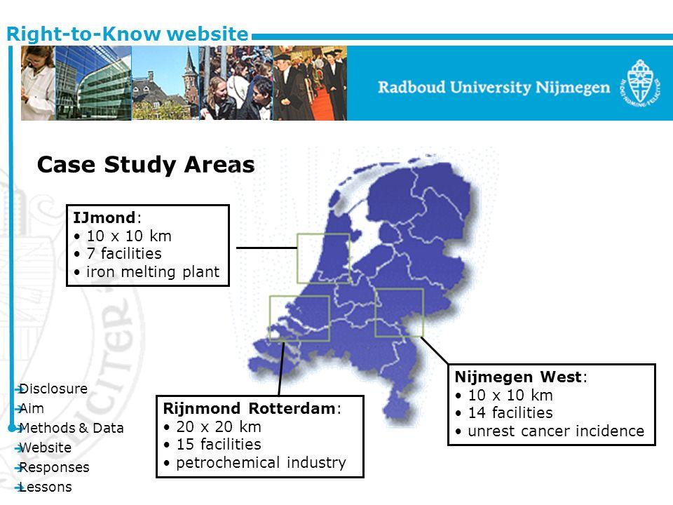 è Disclosure è Aim è Methods & Data è Website è Responses è Lessons Right-to-Know website Case Study Areas Rijnmond Rotterdam: 20 x 20 km 15 facilities petrochemical industry Nijmegen West: 10 x 10 km 14 facilities unrest cancer incidence IJmond: 10 x 10 km 7 facilities iron melting plant