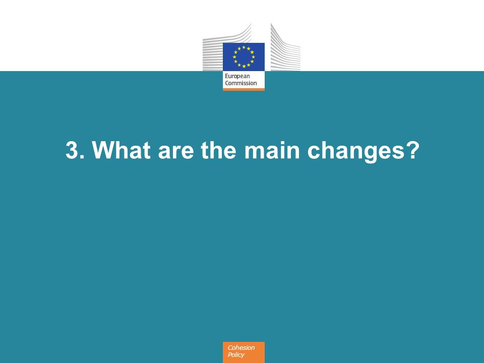 Cohesion Policy 3. What are the main changes?