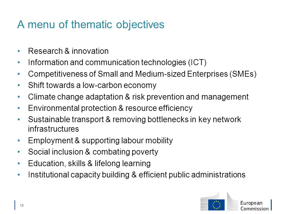13 A menu of thematic objectives Research & innovation Information and communication technologies (ICT) Competitiveness of Small and Medium-sized Ente