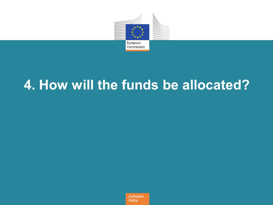 Cohesion Policy 4. How will the funds be allocated?