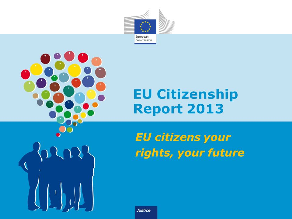 EU Citizenship Report 2013 EU citizens your rights, your future Justice