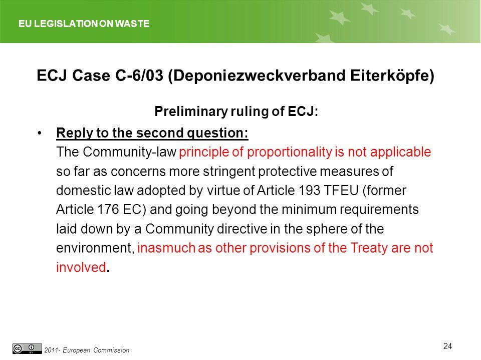 EU LEGISLATION ON WASTE 2011- European Commission 24 ECJ Case C-6/03 (Deponiezweckverband Eiterköpfe) Preliminary ruling of ECJ: Reply to the second q