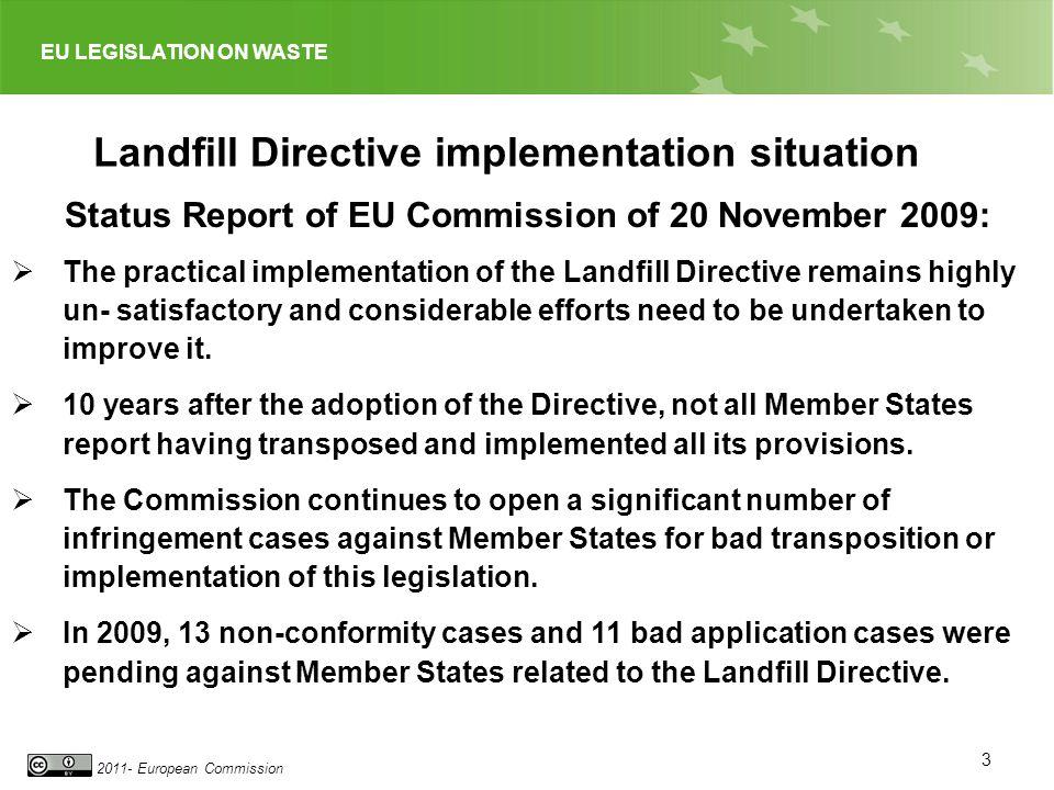EU LEGISLATION ON WASTE 2011- European Commission 3 Landfill Directive implementation situation Status Report of EU Commission of 20 November 2009: Th