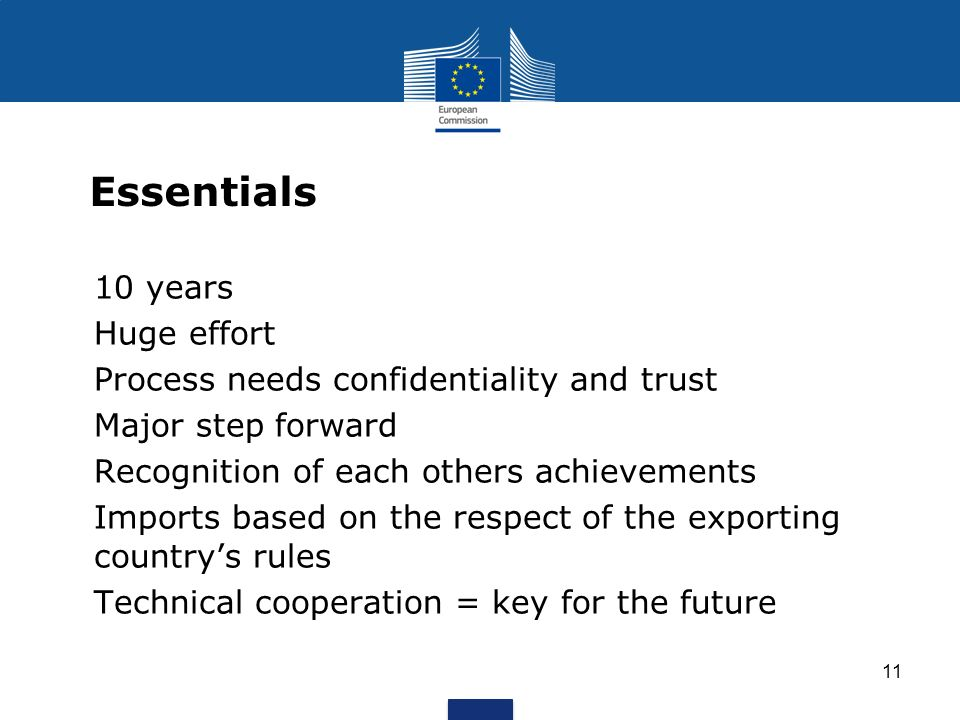 11 Essentials 10 years Huge effort Process needs confidentiality and trust Major step forward Recognition of each others achievements Imports based on