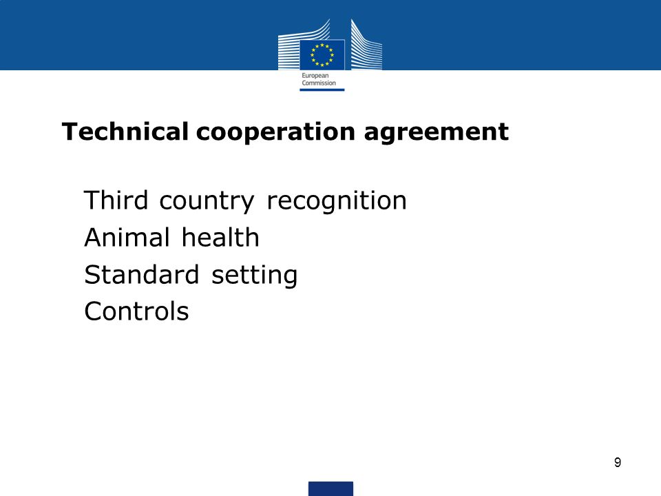 9 Technical cooperation agreement 1.Third country recognition 2.Animal health 3.Standard setting 4.Controls
