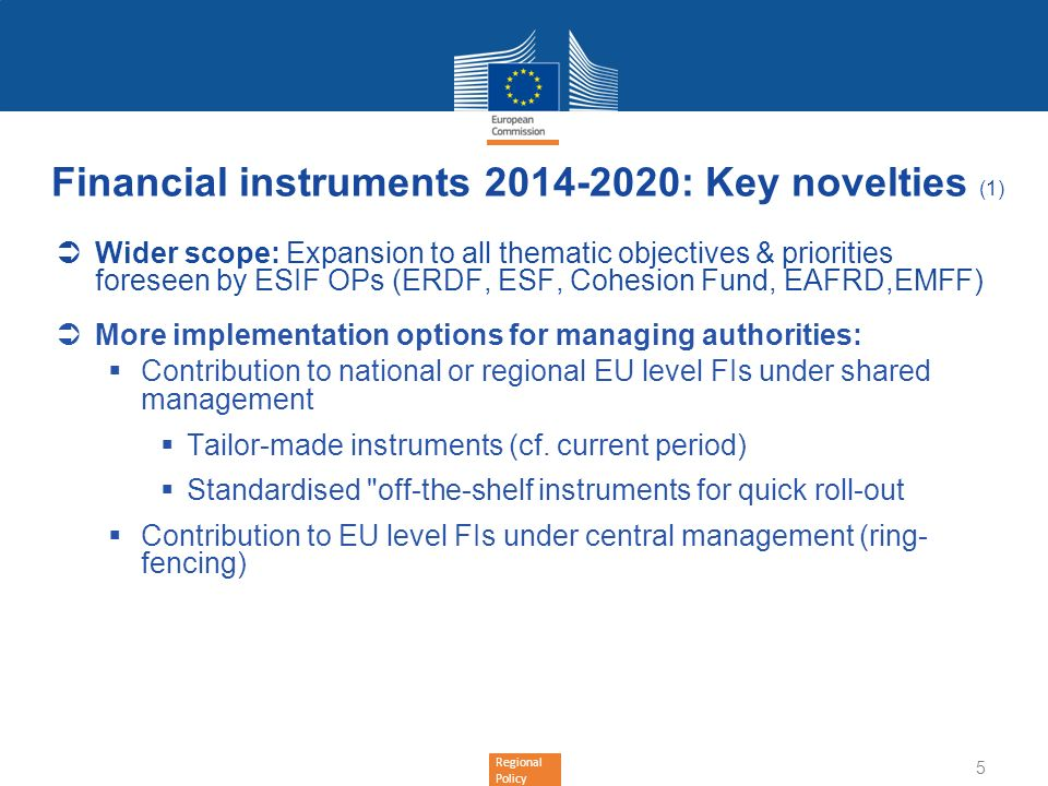 Regional Policy Financial instruments 2014-2020: Key novelties (1) Wider scope: Expansion to all thematic objectives & priorities foreseen by ESIF OPs