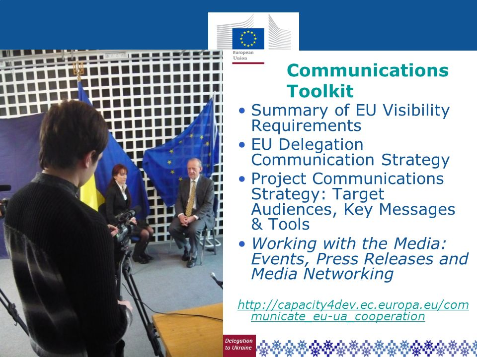 Communications Toolkit Summary of EU Visibility Requirements EU Delegation Communication Strategy Project Communications Strategy: Target Audiences, K