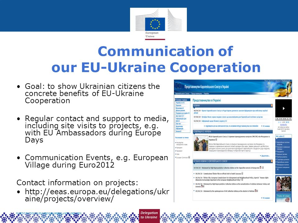 Goal: to show Ukrainian citizens the concrete benefits of EU-Ukraine Cooperation Regular contact and support to media, including site visits to projec