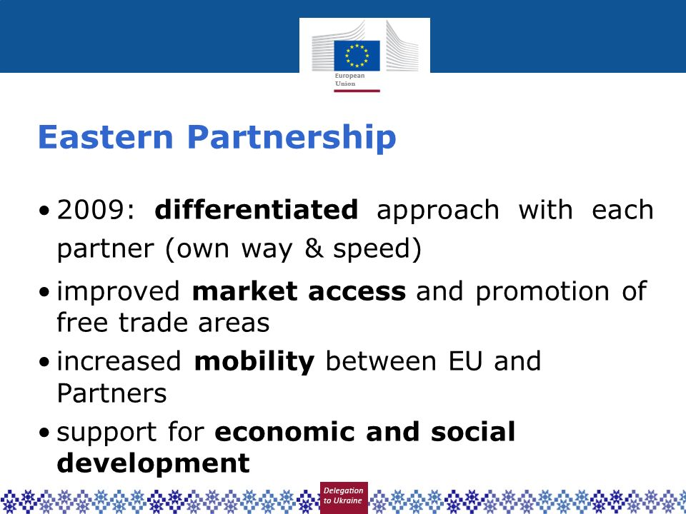 Eastern Partnership 2009: differentiated approach with each partner (own way & speed) improved market access and promotion of free trade areas increas
