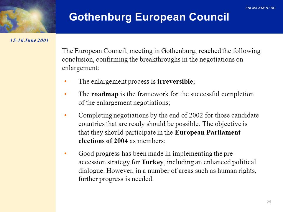 ENLARGEMENT DG 28 Gothenburg European Council The enlargement process is irreversible; The roadmap is the framework for the successful completion of t
