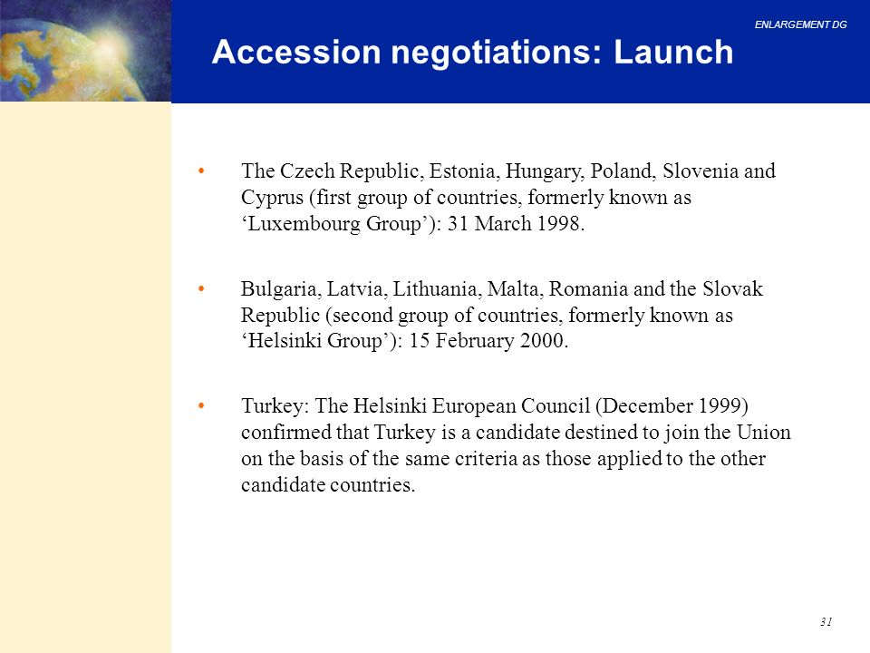 ENLARGEMENT DG 31 Accession negotiations: Launch The Czech Republic, Estonia, Hungary, Poland, Slovenia and Cyprus (first group of countries, formerly