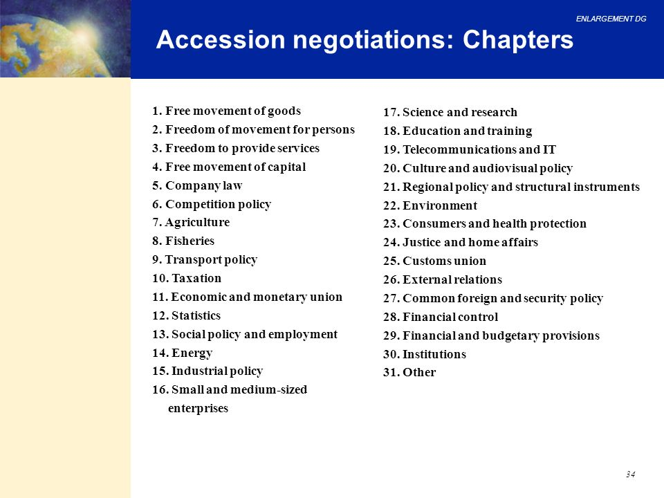 ENLARGEMENT DG 34 Accession negotiations: Chapters 1. Free movement of goods 2. Freedom of movement for persons 3. Freedom to provide services 4. Free