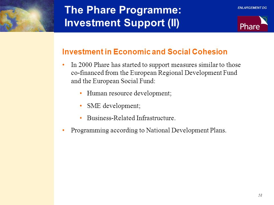 ENLARGEMENT DG 58 The Phare Programme: Investment Support (II) Investment in Economic and Social Cohesion In 2000 Phare has started to support measure