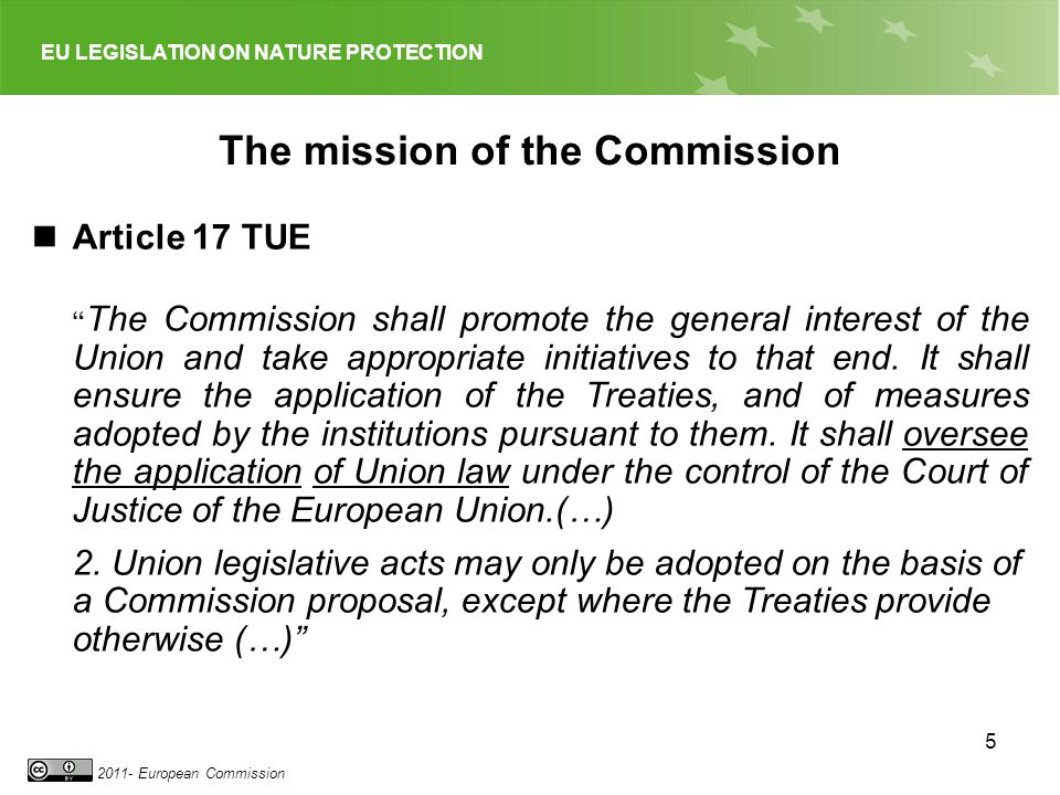 EU LEGISLATION ON NATURE PROTECTION 2011- European Commission 6 Bringing a case to the Court of Justice Article 258 TFEU «If the Commission considers that a Member State has failed to fulfil an obligation under the Treaties, it shall deliver a reasoned opinion on the matter after giving the State concerned the opportunity to submit its observations.