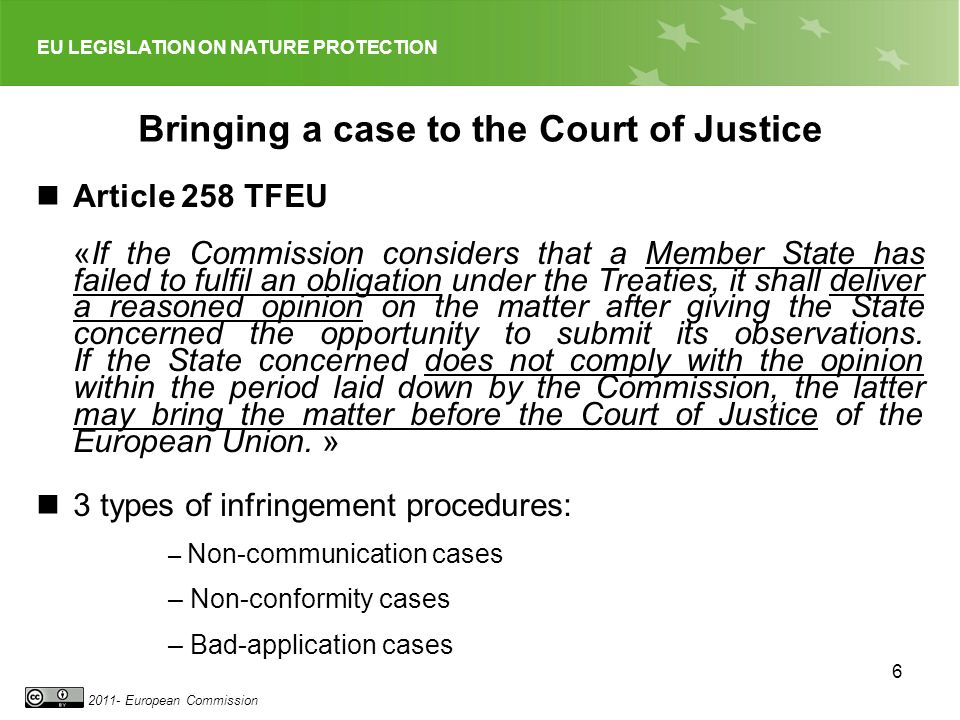 EU LEGISLATION ON NATURE PROTECTION 2011- European Commission 7 Letter of formal notice 2 months for reply Technical meetings Reasoned Opinion Court of Justice Judgement of the ECJ Drawings Benoît Clément, 2011, How does the procedure work in practice .