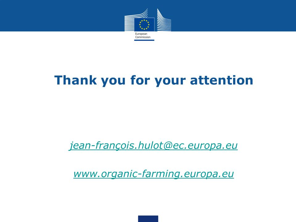 Thank you for your attention jean-françois.hulot@ec.europa.eu www.organic-farming.europa.eu