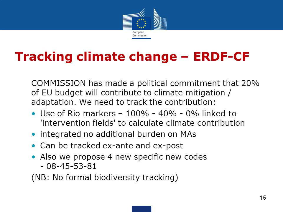 Tracking climate change – ERDF-CF COMMISSION has made a political commitment that 20% of EU budget will contribute to climate mitigation / adaptation.