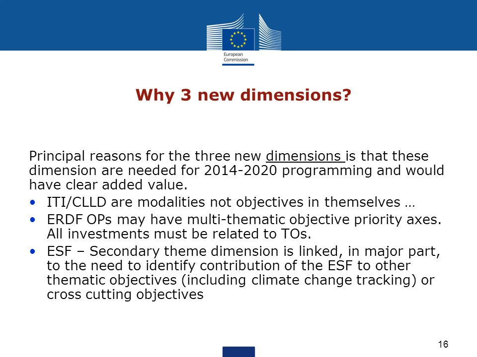 16 Why 3 new dimensions? Principal reasons for the three new dimensions is that these dimension are needed for 2014-2020 programming and would have cl