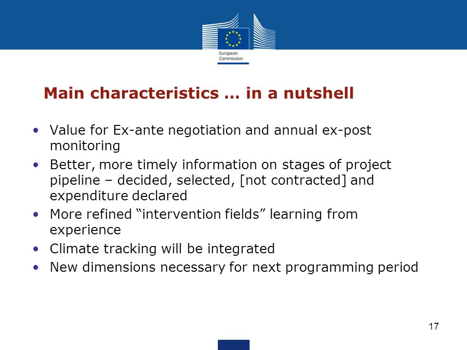 17 Main characteristics … in a nutshell Value for Ex-ante negotiation and annual ex-post monitoring Better, more timely information on stages of proje