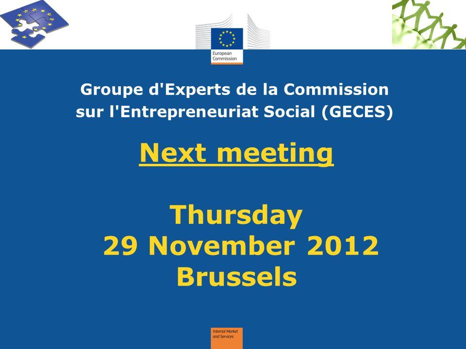Next meeting Thursday 29 November 2012 Brussels Groupe d'Experts de la Commission sur l'Entrepreneuriat Social (GECES)