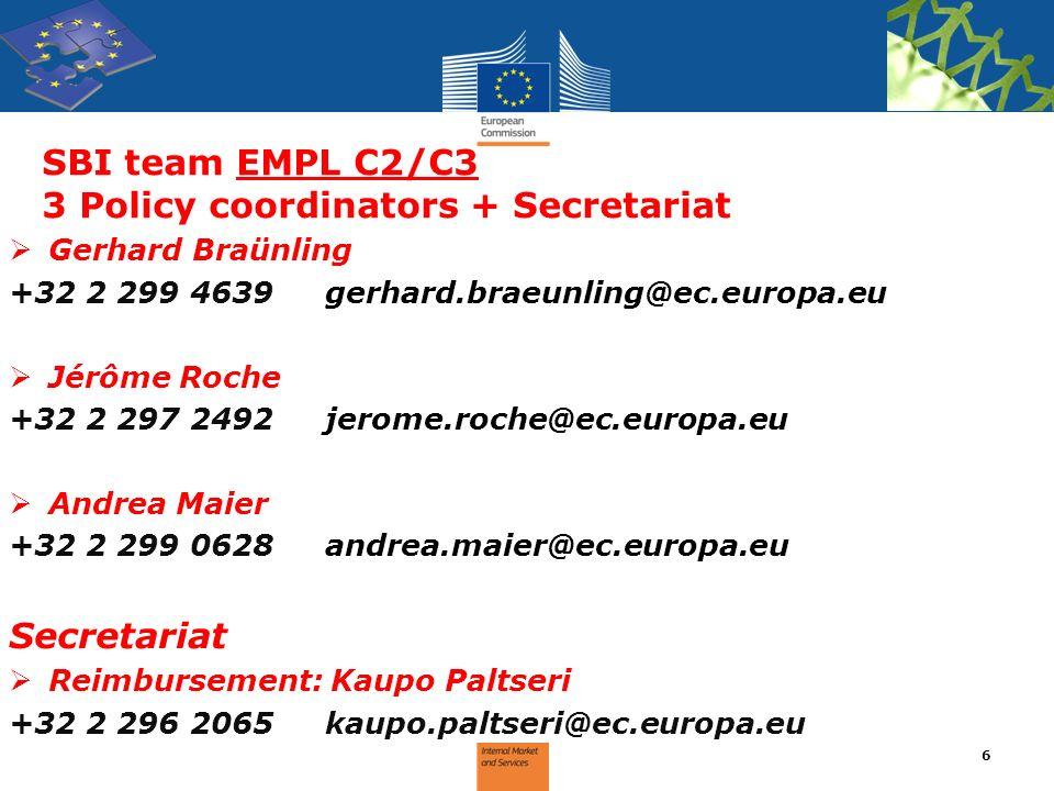 SBI team EMPL C2/C3 3 Policy coordinators + Secretariat Gerhard Braünling +32 2 299 4639gerhard.braeunling@ec.europa.eu Jérôme Roche +32 2 297 2492jer