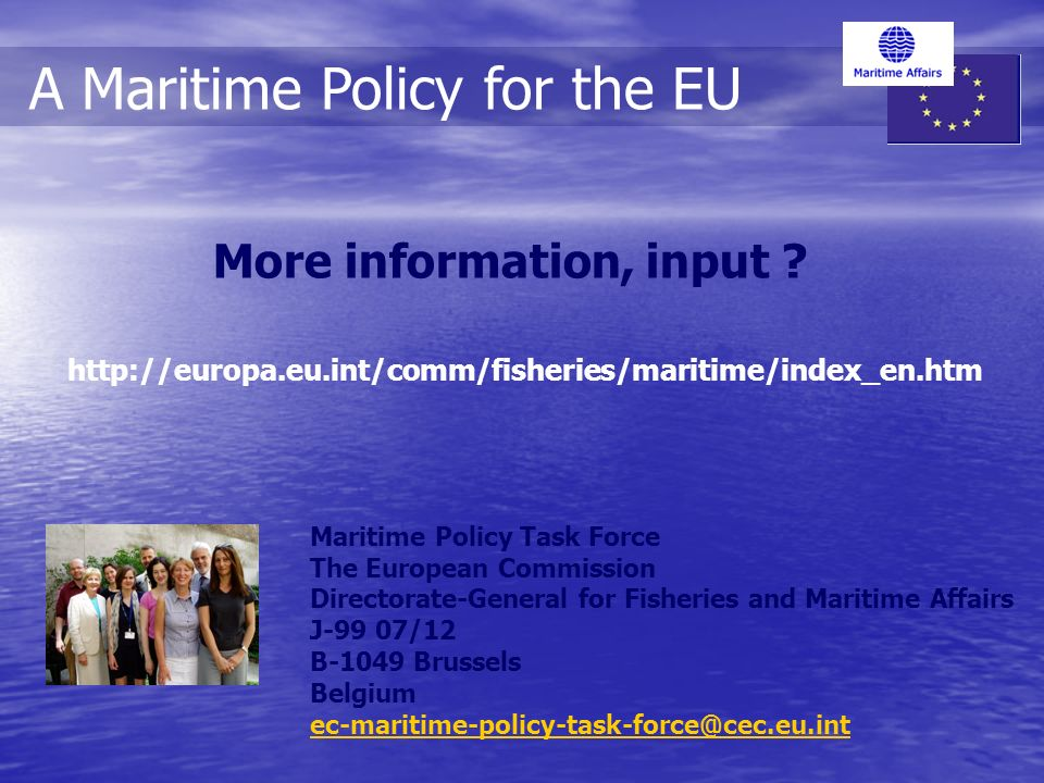 http://europa.eu.int/comm/fisheries/maritime/index_en.htm A Maritime Policy for the EU Maritime Policy Task Force The European Commission Directorate-