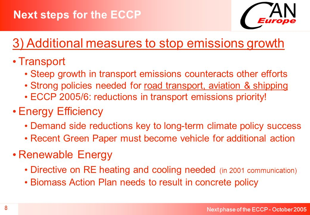 Next phase of the ECCP - October 2005 8 Next steps for the ECCP 3) Additional measures to stop emissions growth Transport Steep growth in transport emissions counteracts other efforts Strong policies needed for road transport, aviation & shipping ECCP 2005/6: reductions in transport emissions priority.