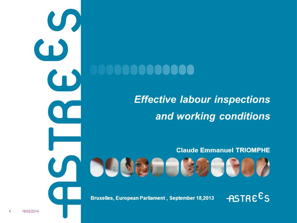 Effective labour inspections and working conditions Claude Emmanuel TRIOMPHE Bruxelles, European Parliament, September 18,2013 16/02/20141