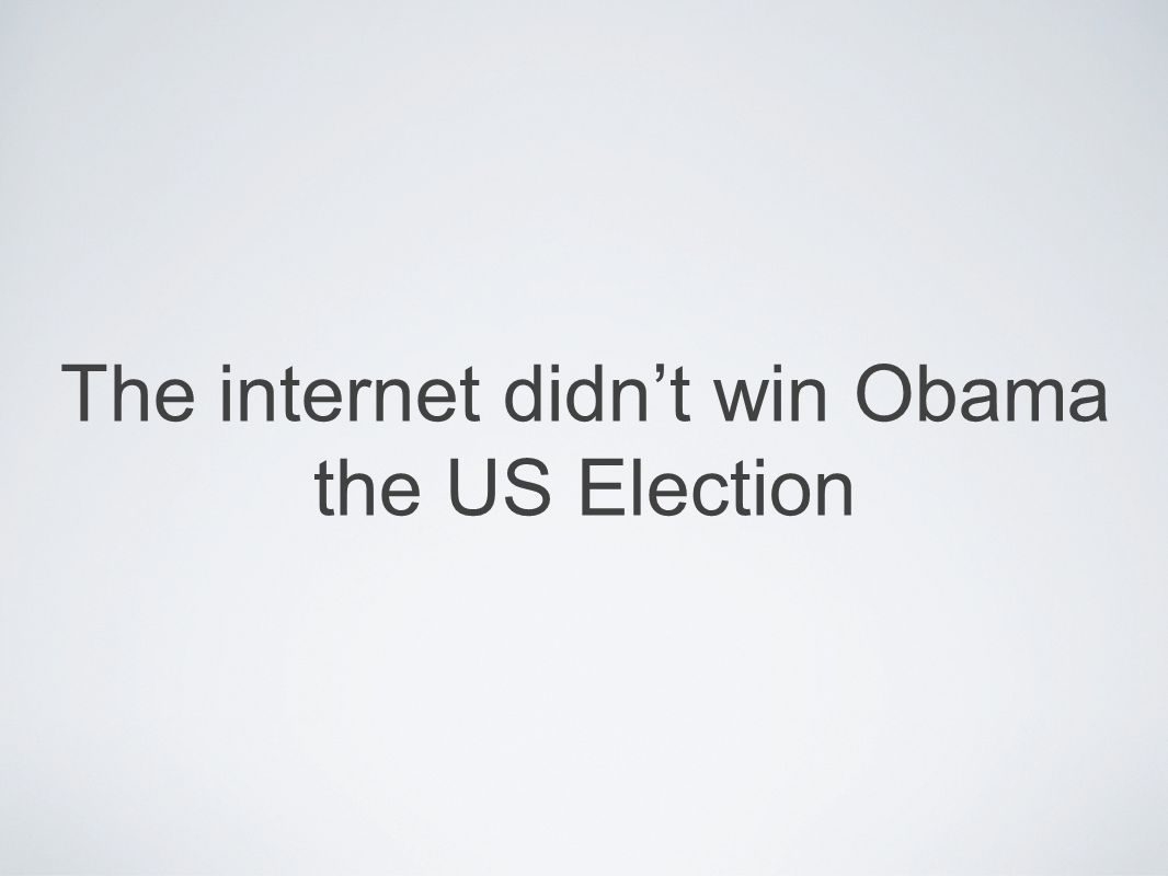 The internet didnt win Obama the US Election