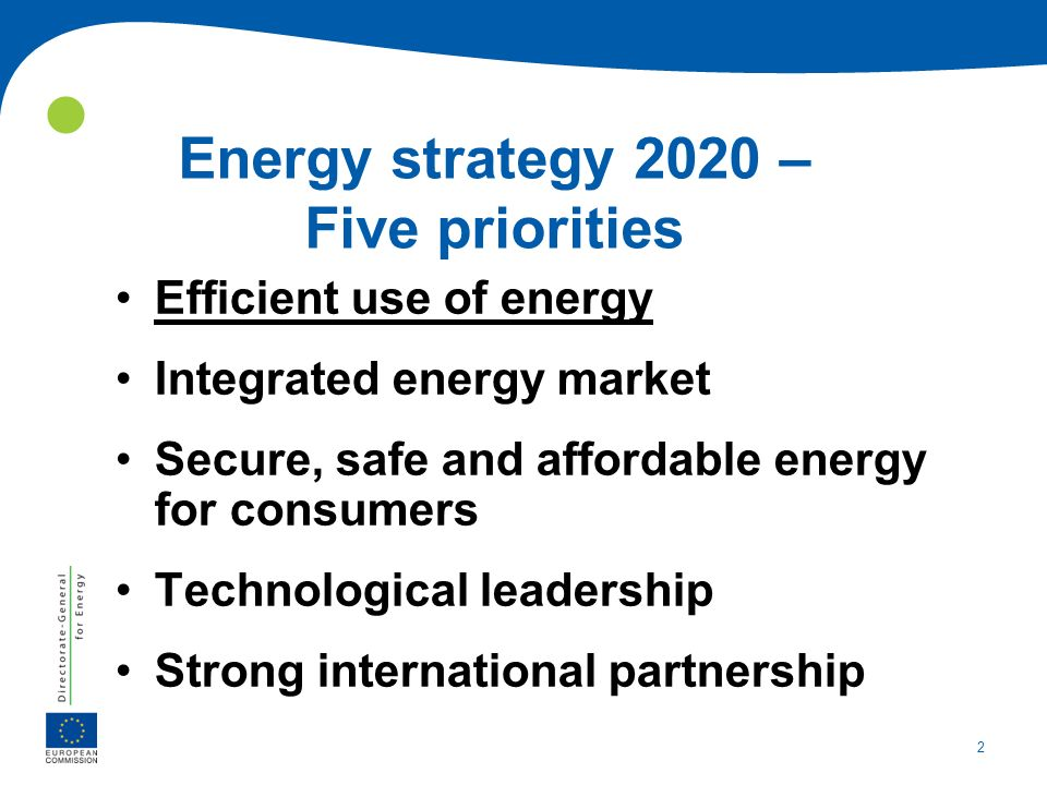 2 2 Energy strategy 2020 – Five priorities Efficient use of energy Integrated energy market Secure, safe and affordable energy for consumers Technolog
