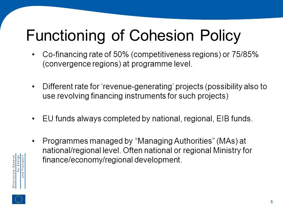 8 Co-financing rate of 50% (competitiveness regions) or 75/85% (convergence regions) at programme level. Different rate for revenue-generating project